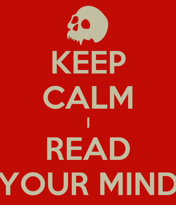KEEP CALM I READ YOUR MIND