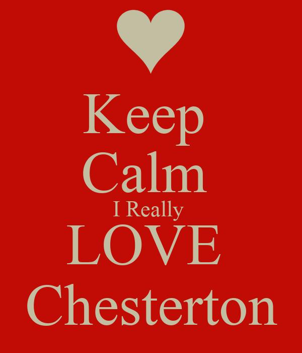 Keep Calm I Really LOVE Chesterton Poster | mcnyambose ...