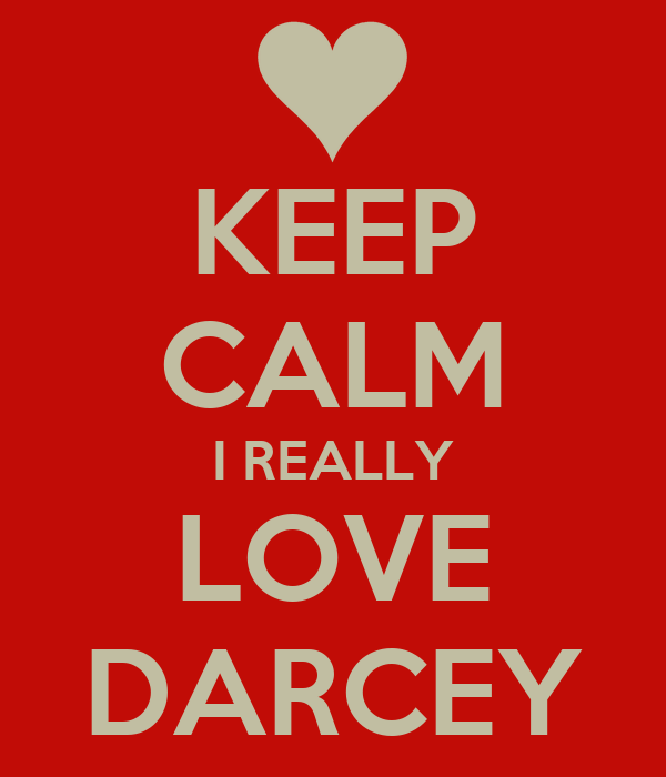 KEEP CALM I REALLY LOVE DARCEY