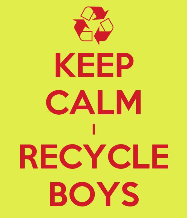 KEEP CALM I RECYCLE BOYS