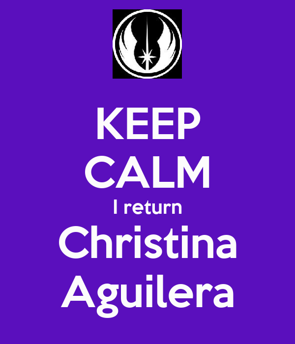 KEEP CALM I return Christina Aguilera