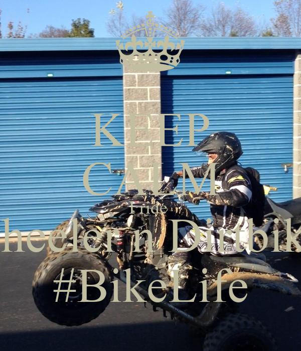 KEEP CALM I ride  4wheeler n Dirtbikes  #BikeLife