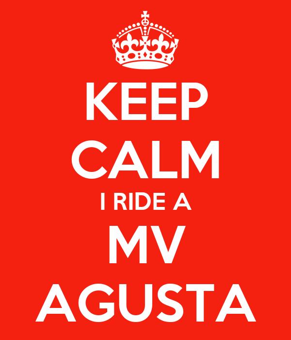 KEEP CALM I RIDE A MV AGUSTA