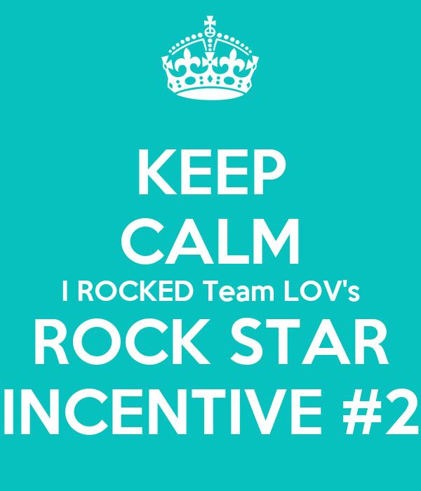 KEEP CALM I ROCKED Team LOV's ROCK STAR INCENTIVE #2