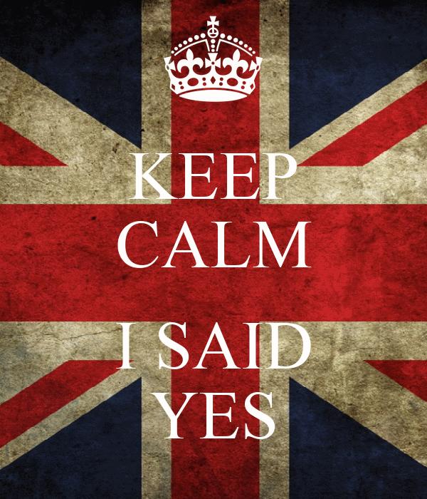 KEEP CALM  I SAID YES