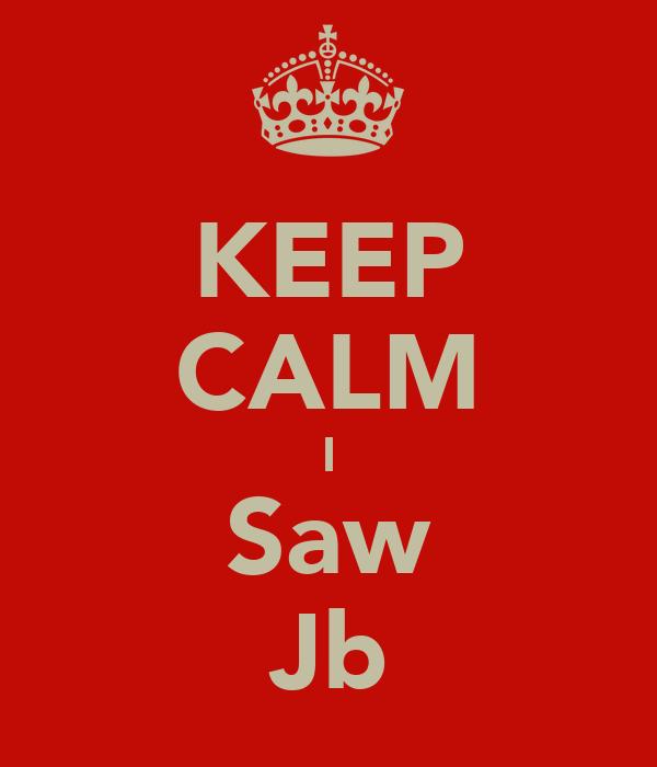 KEEP CALM I Saw Jb