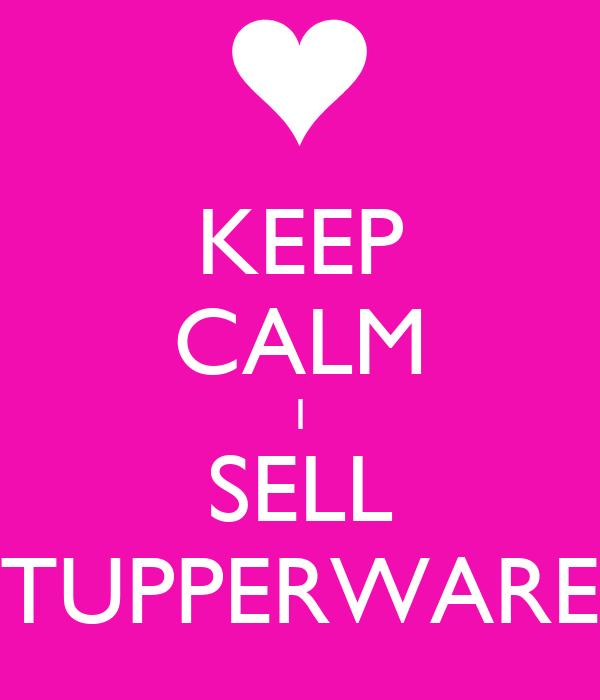 KEEP CALM I SELL TUPPERWARE