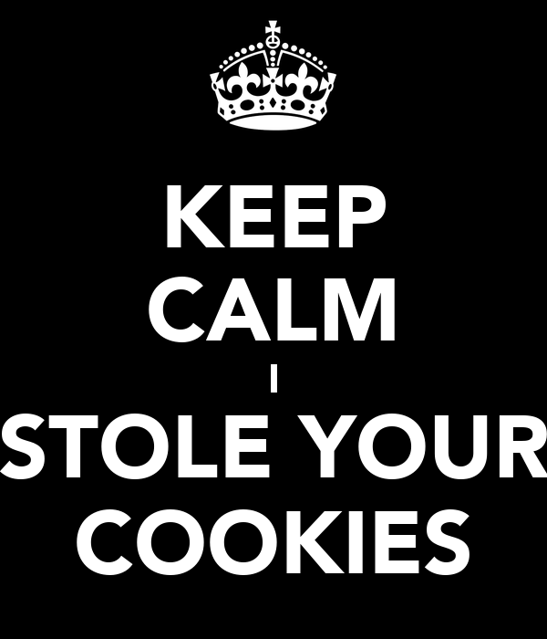 KEEP CALM I STOLE YOUR COOKIES