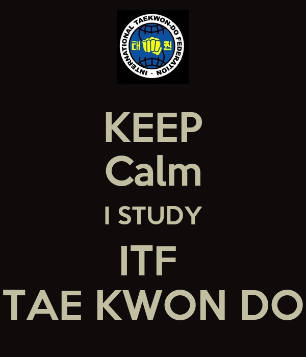 KEEP Calm I STUDY ITF  TAE KWON DO