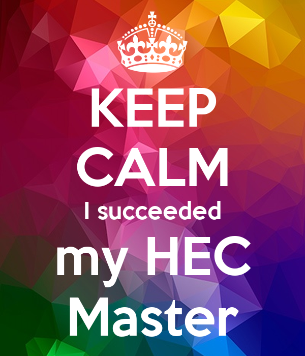 KEEP CALM I succeeded my HEC Master