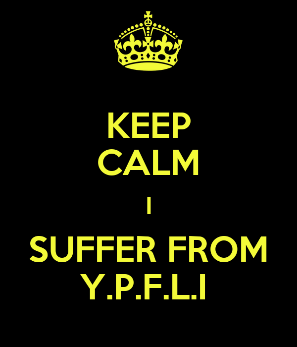 KEEP CALM I SUFFER FROM Y.P.F.L.I