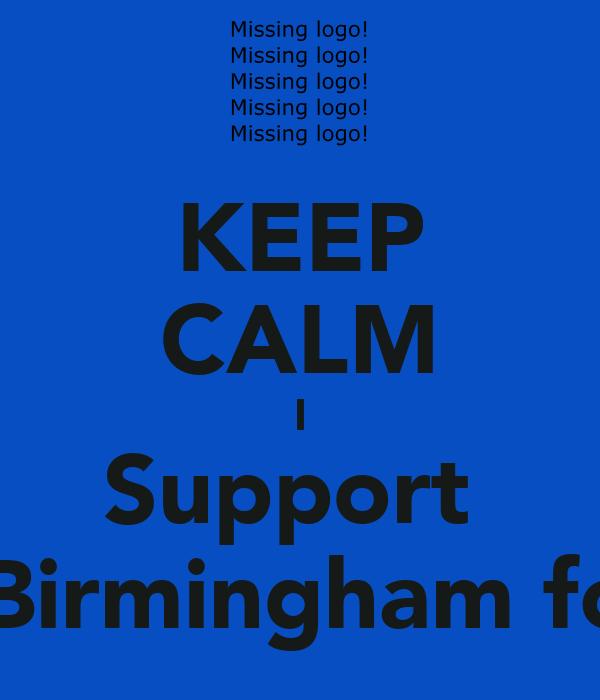 KEEP CALM I Support  Birmingham fc