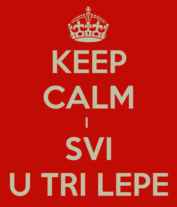 KEEP CALM I  SVI U TRI LEPE