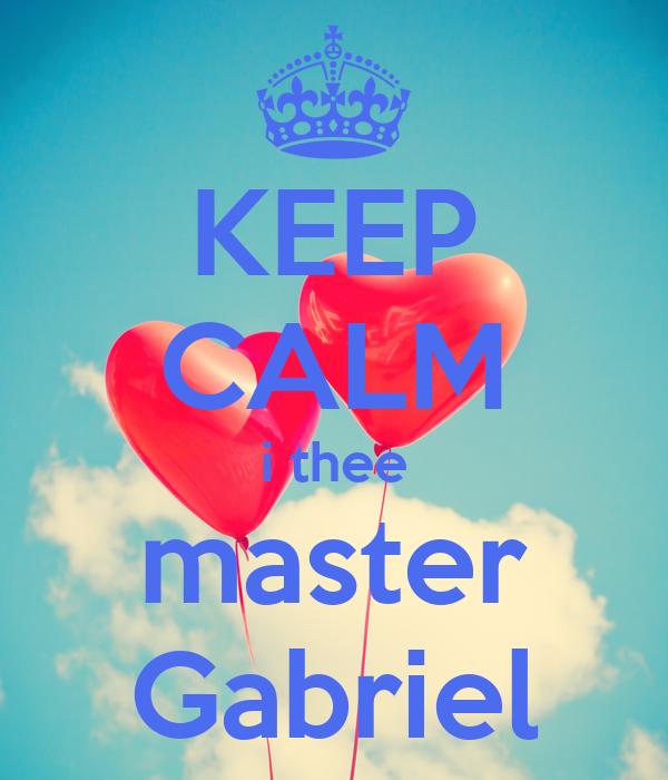 KEEP CALM i thee master Gabriel