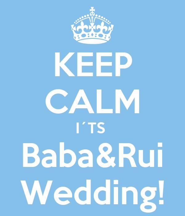 KEEP CALM I´TS  Baba&Rui Wedding!