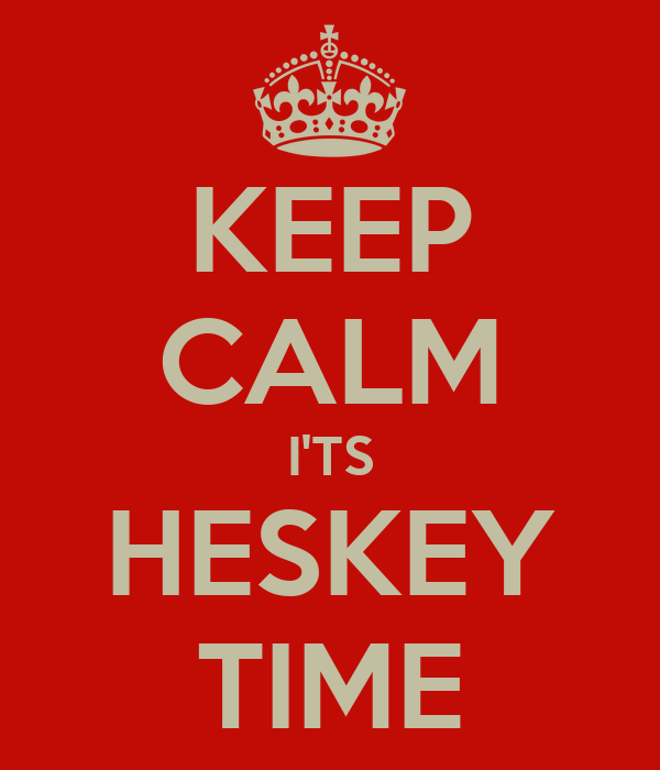 KEEP CALM I'TS HESKEY TIME