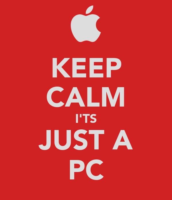 KEEP CALM I'TS JUST A PC