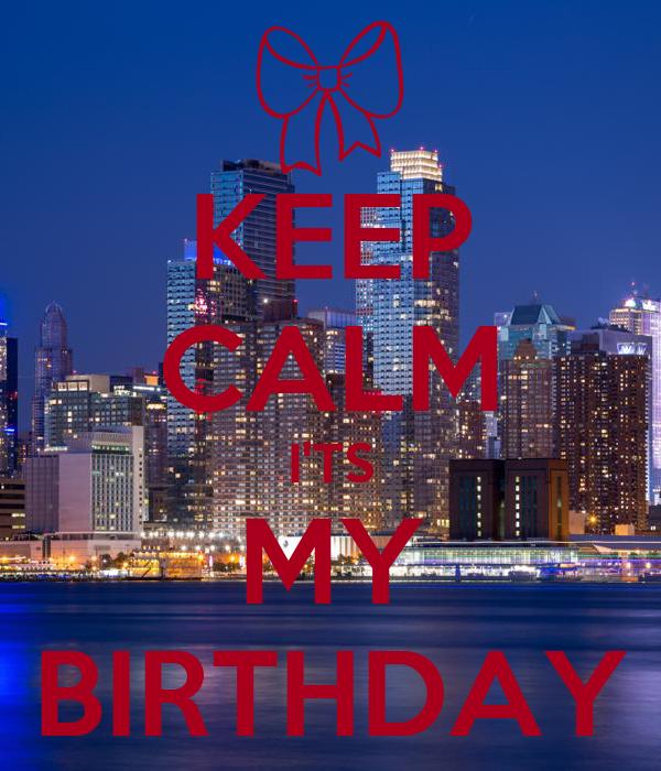 KEEP CALM I'TS MY BIRTHDAY