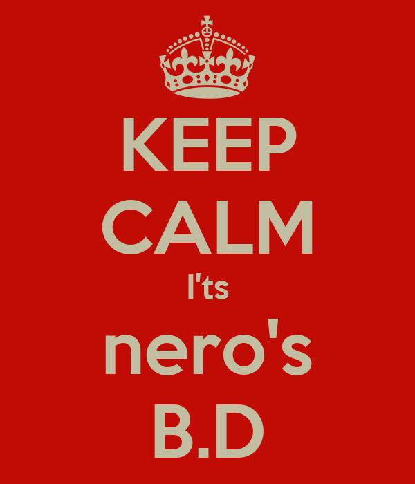 KEEP CALM I'ts nero's B.D