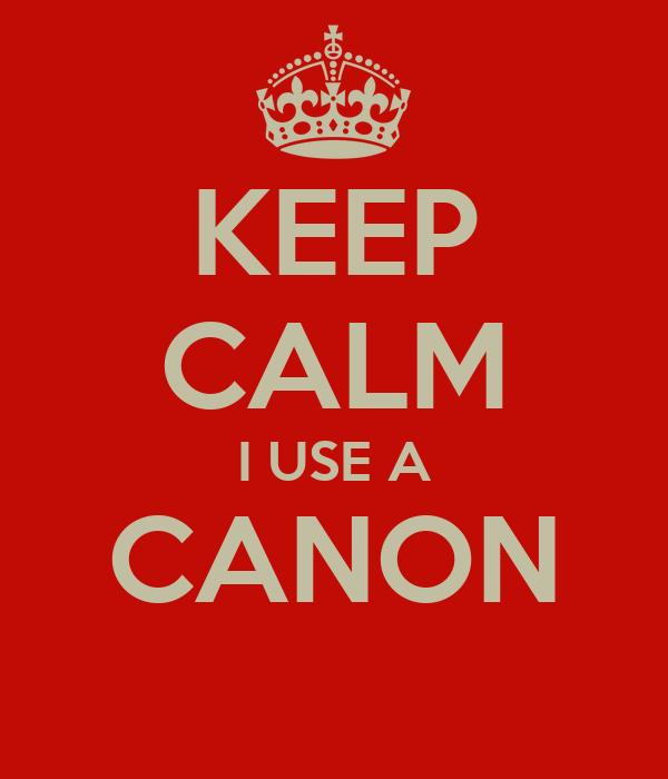 KEEP CALM I USE A CANON