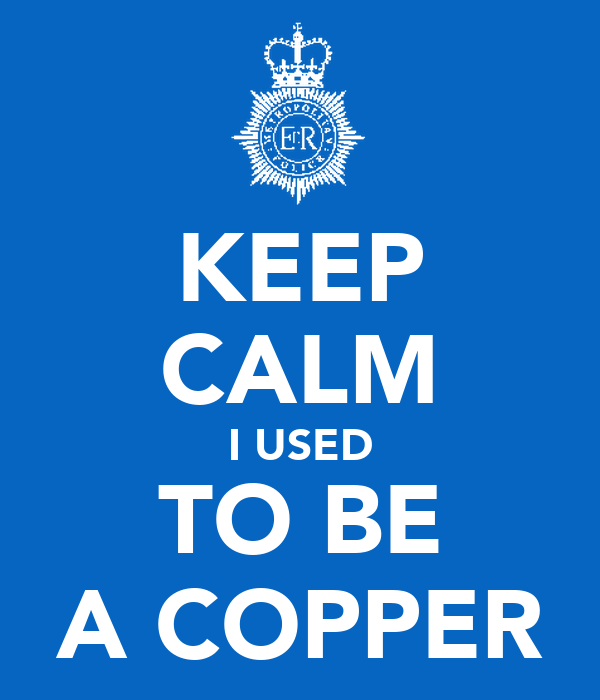 KEEP CALM I USED TO BE A COPPER