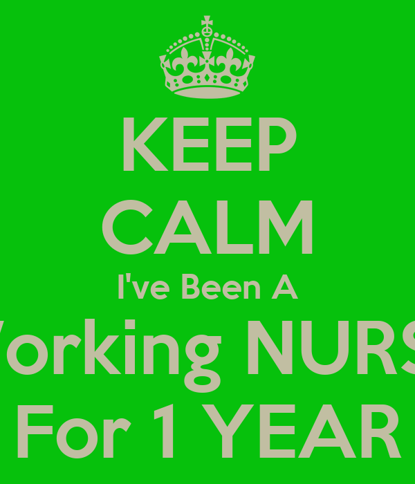 KEEP CALM I've Been A Working NURSE For 1 YEAR