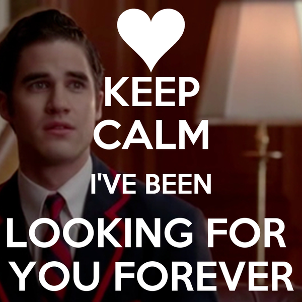 KEEP CALM I'VE BEEN LOOKING FOR  YOU FOREVER