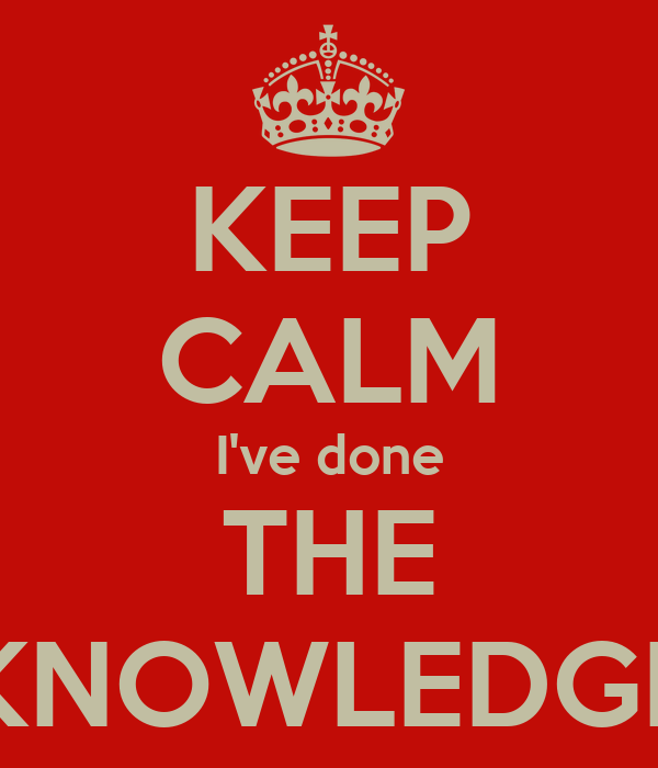 KEEP CALM I've done THE KNOWLEDGE
