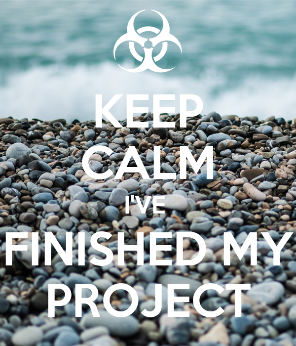 KEEP CALM I'VE  FINISHED MY PROJECT