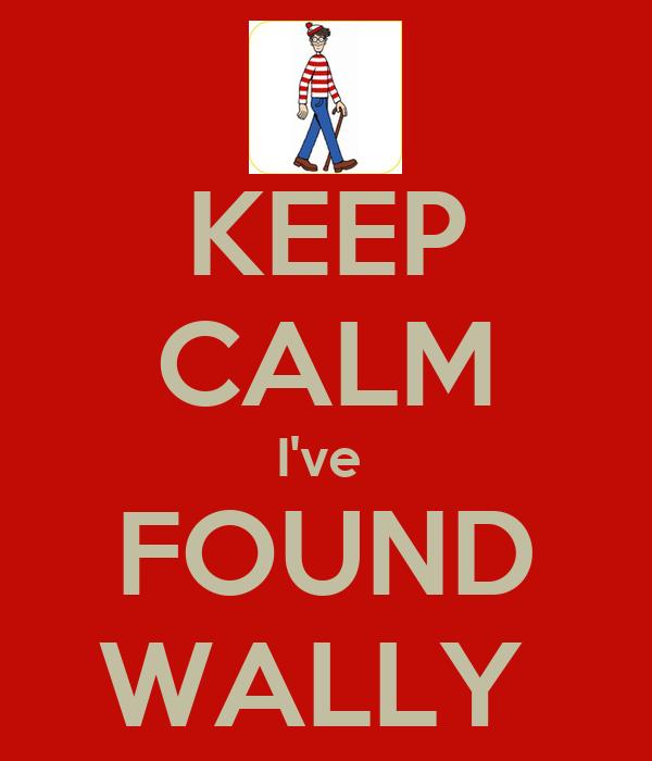 KEEP CALM I've  FOUND WALLY