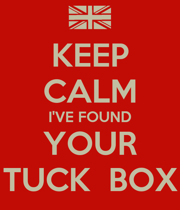 KEEP CALM I'VE FOUND YOUR TUCK  BOX