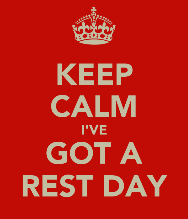 KEEP CALM I'VE GOT A REST DAY