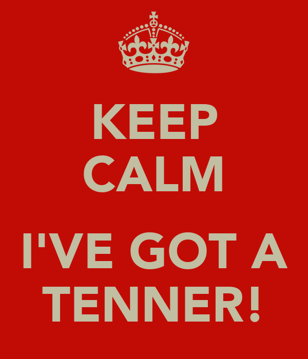 KEEP CALM  I'VE GOT A TENNER!