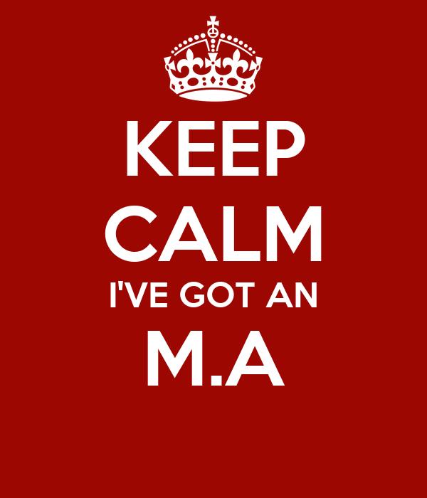 KEEP CALM I'VE GOT AN M.A