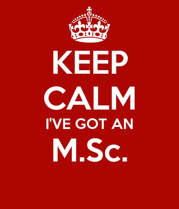 KEEP CALM I'VE GOT AN M.Sc.