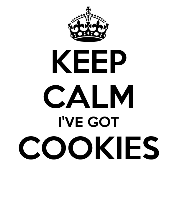 KEEP CALM I'VE GOT COOKIES