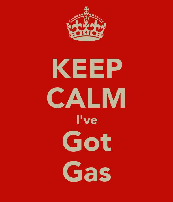 KEEP CALM I've Got Gas