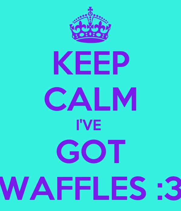 KEEP CALM I'VE  GOT WAFFLES :3