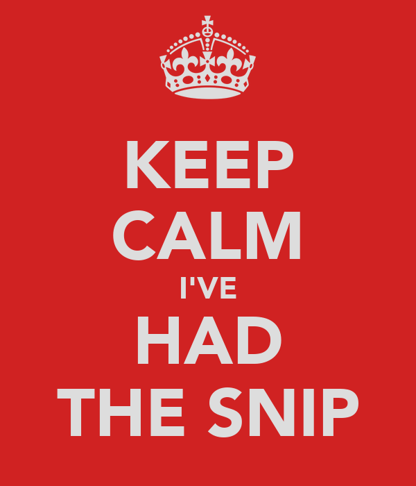 KEEP CALM I'VE HAD THE SNIP