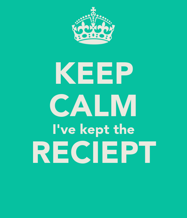 KEEP CALM I've kept the RECIEPT