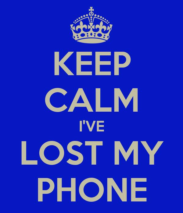 KEEP CALM I'VE LOST MY PHONE
