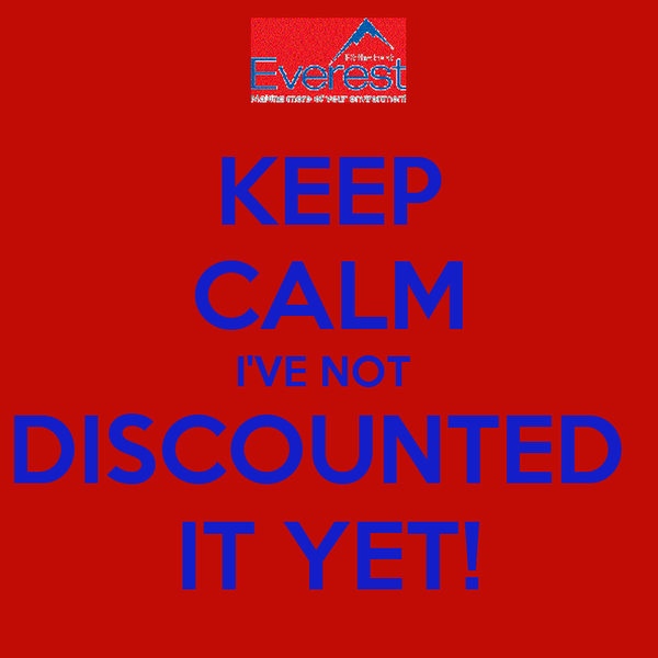 KEEP CALM I'VE NOT  DISCOUNTED  IT YET!
