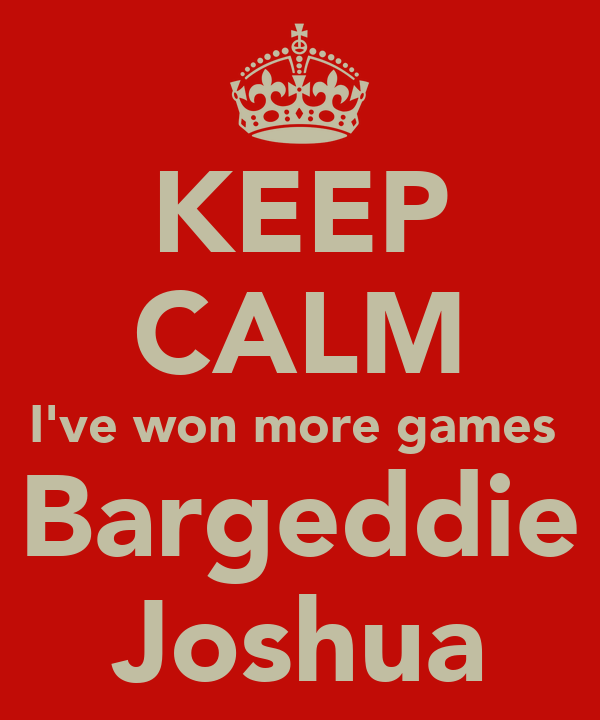 KEEP CALM I've won more games  Bargeddie Joshua