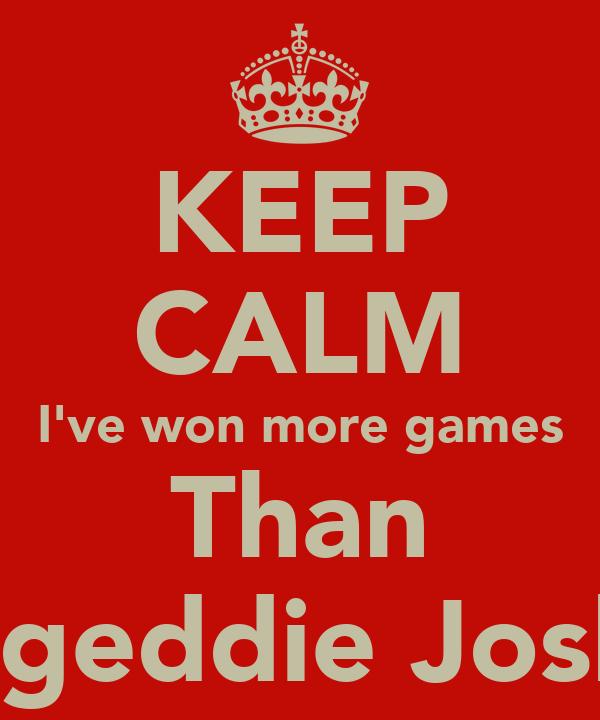 KEEP CALM I've won more games Than Bargeddie Joshua