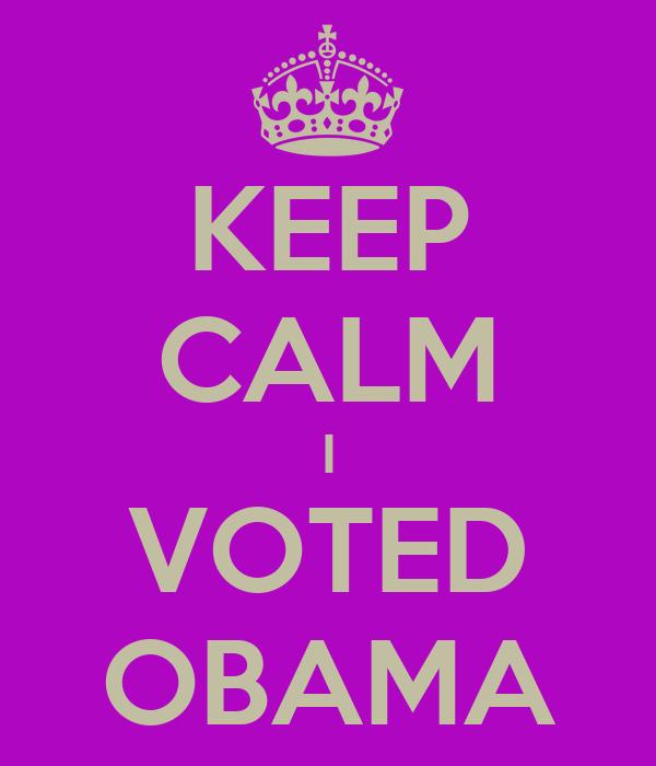 KEEP CALM I VOTED OBAMA