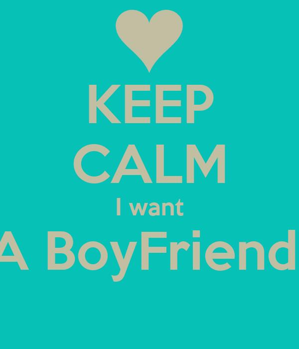 KEEP CALM I want A BoyFriend