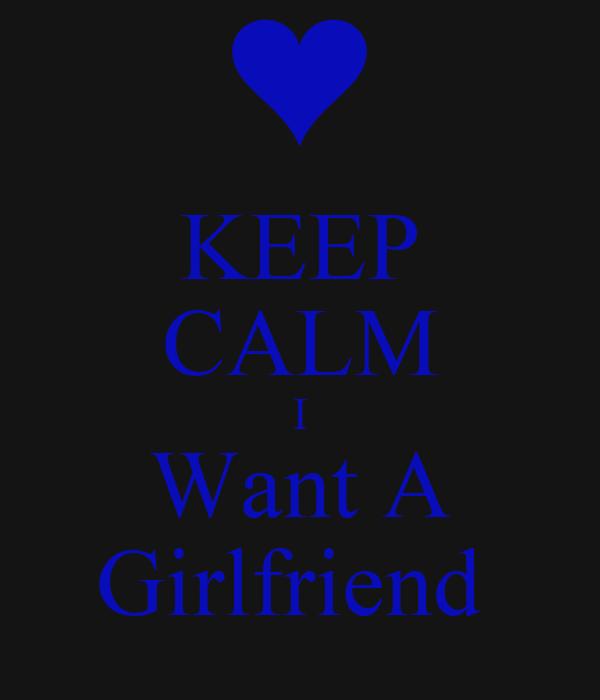 KEEP CALM I Want A Girlfriend