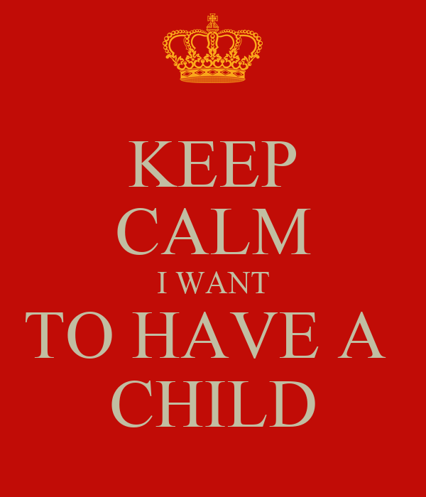 I Want To Have A Henna Tattoo Someday Love This One: KEEP CALM I WANT TO HAVE A CHILD Poster