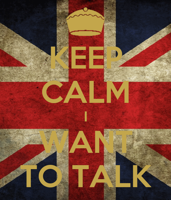 KEEP CALM I WANT TO TALK