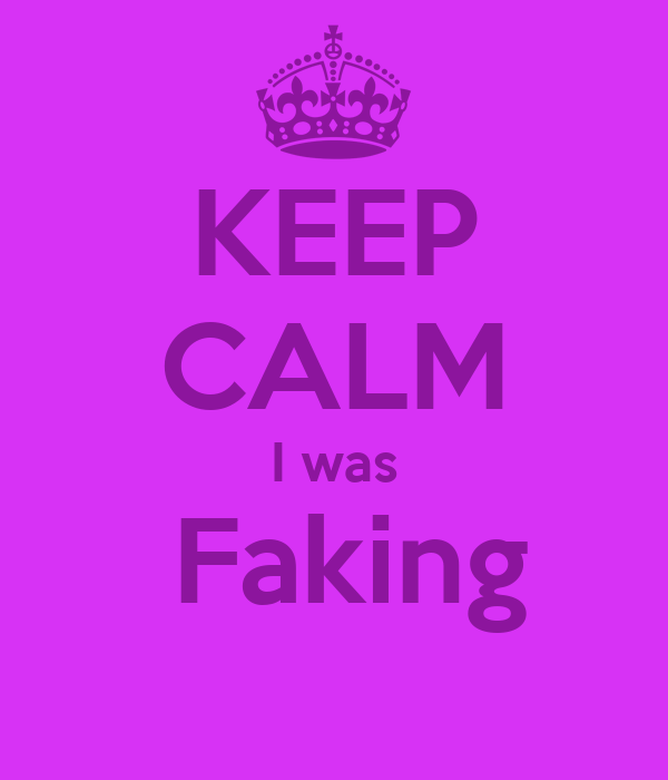 KEEP CALM I was  Faking